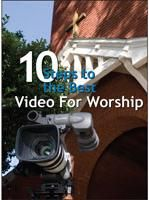 10 Steps to the Best Video for Worship