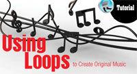 Tutorial - Using Loops to Create Original Music