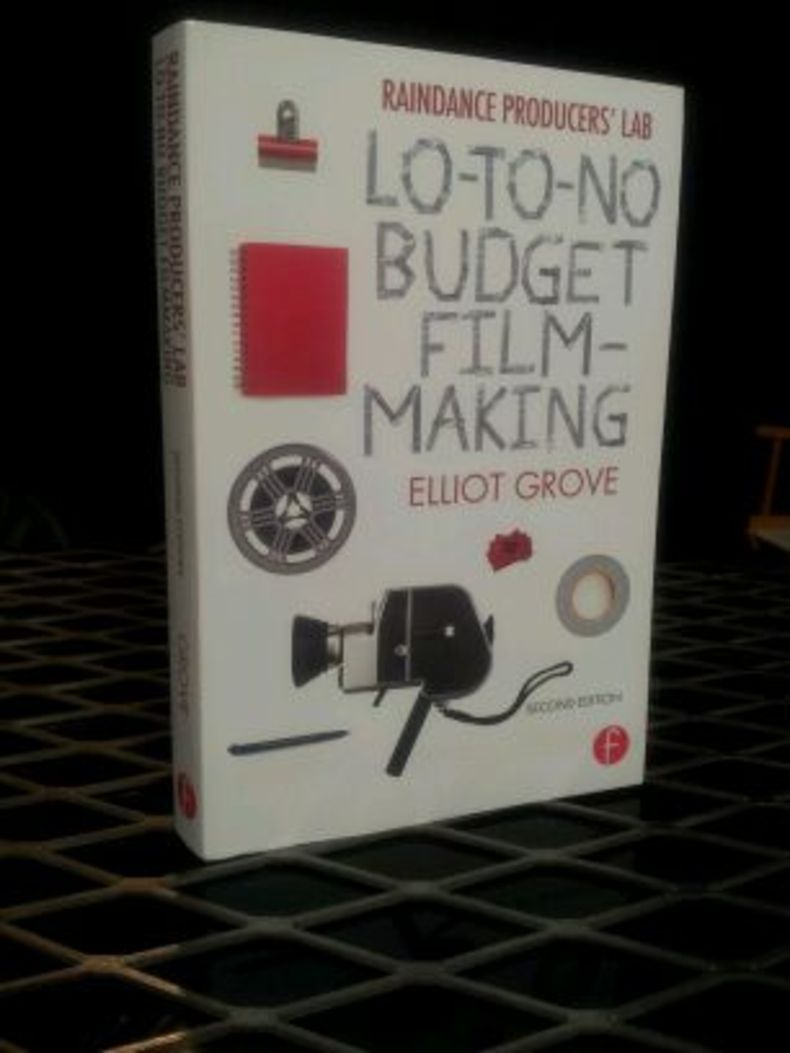 Raindance Producers' Lab: Lo-To-No Budget Filmmaking, second edition, by Elliot Grove