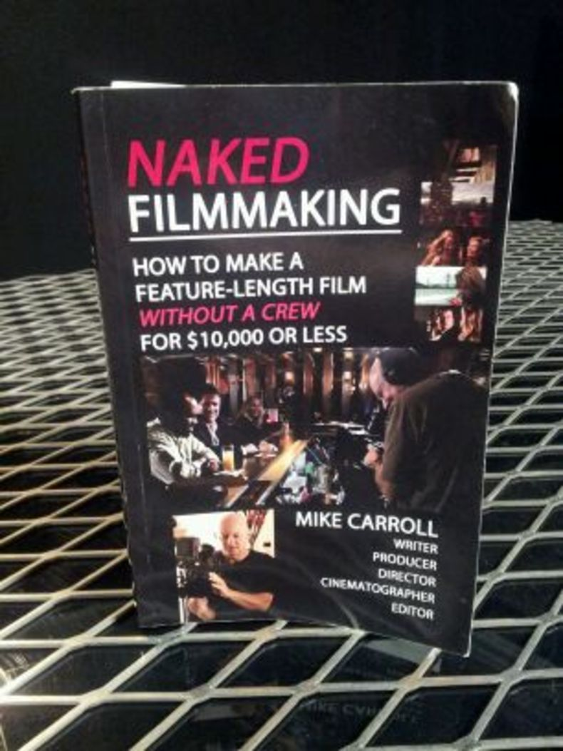Naked Filmmaking: How to make a feature-length film without a crew for $10,000 or less, by Mike Carroll