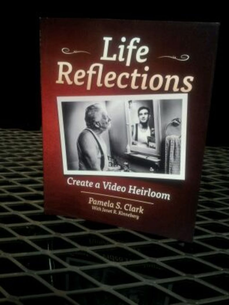 Life Reflections: Create a Video Heirloom, by Pamela S. Clark with Janet R. Kinneberg