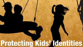 Protecting Kids' Identities