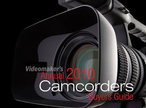 Videomaker's Annual 2010 Camcorders Buyer's Guide