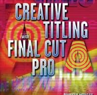 Creative Titling with Final Cut Pro Gives you Full Story