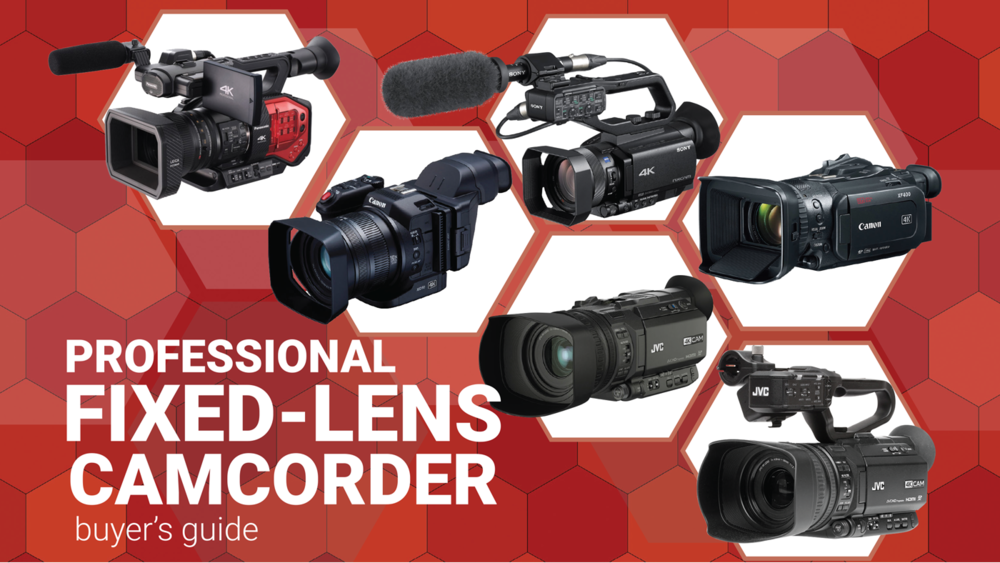 Professional Fixed-Lens Camcorder Buyer's Guide