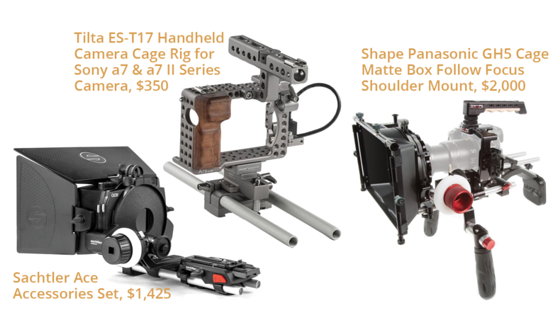 Sachtler Ace Accessories Set, $1,425, Tilta ES-T17 Handheld Camera Cage Rig for Sony a7 & a7 II Series Camera, $350 and Shape Panasonic GH5 Cage Matte Box Follow Focus Shoulder Mount, $2,000