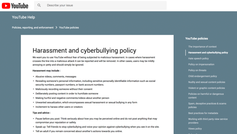 YouTube has a page dedicated to harassment that describes cyberbullying, provides information on what to do about it, and links to a reporting tool that allows users to report harassment