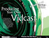 Producing Your Own Vidcast - Part 3 (eDoc)