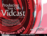 Producing Your Own Vidcast - Part 2 (eDoc)