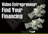 Video Entrepreneur: Find Your  Financing (eDoc)