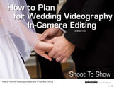 How to Plan for Wedding Videography In-Camera Editing (eDoc)
