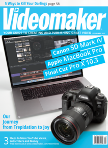 Videomaker February 2017  cover featuring the Canon 5D Mark IV, Apple Macbook Pro  with Touch Bar and Apple Final Cut Pro X 10.3