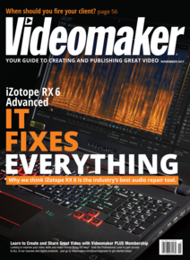 Videomaker November 2017 issue featuring iZotope RX 6 Advanced and Acer Predator 17 X