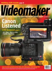 Videomaker December 2017 cover featuring the Canon EOS C200